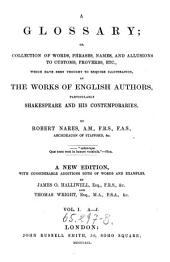 A Glossary; Or Collection of Words, Phrases, Names and Allusions to Customs, Proverbs which Have Been Thought to Require Illustration in the Works of English Authors. New Ed. with Additions by James O. Halliwell and Thomas Wright: Volume 1