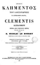 GKlýmentos@ Ālexandréws@ tà eŭriskómena. Clementis Alexandrini opera quæ extant, recogn. per J. Potterum. Accedunt N. Le Nourry comm., accurante J.-P. Migne: Volume 1
