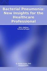 Bacterial Pneumonia  New Insights for the Healthcare Professional  2011 Edition PDF