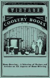 Home-Brewing - A Selection of Recipes and Articles on All Aspects of Home-Brewing