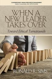 When a New Leader Takes Over: Toward Ethical Turnarounds