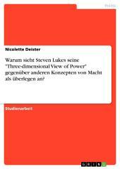 """Warum sieht Steven Lukes seine """"Three-dimensional View of Power"""" gegenüber anderen Konzepten von Macht als überlegen an?"""