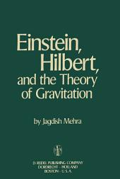 Einstein, Hilbert, and The Theory of Gravitation: Historical Origins of General Relativity Theory