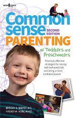 Common Sense Parenting of Toddlers & Preschoolers, 2nd Ed.