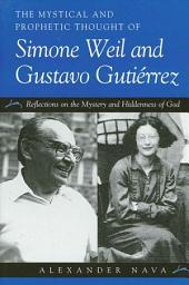 Mystical and Prophetic Thought of Simone Weil and Gustavo Gutierrez, The: Reflections on the Mystery and Hiddenness of God