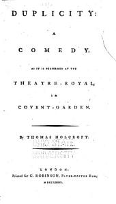 Duplicity: A Comedy. As it is Performed at the Theatre-Royal, Covent Garden