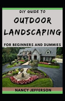 DIY Guide To Outdoor Landscaping For Beginners and Dummies PDF
