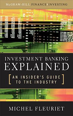 Investment Banking Explained  An Insider s Guide to the Industry