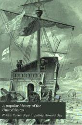A Popular History of the United States: From the First Discovery of the Western Hemisphere by the Northmen, to the End of the First Century of the Union of the States. Preceded by a Sketch of the Prehistoric Period and the Age of the Mound Builders, Volume 1