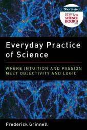 Everyday Practice of Science: Where Intuition and Passion Meet Objectivity and Logic