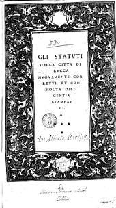 Gli Statuti della città di Lucca nuouamente corretti, et con molta diligentia stampati