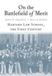 On the Battlefield of Merit: Harvard Law School, the First Century