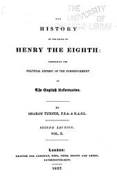 The History of the Reign of Henry the Eighth: Comprising the Political History of the Commencement of the English Reformation, Volume 2