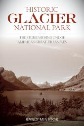 Historic Glacier National Park: The Stories Behind One of America's Great Treasures