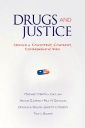 Drugs and Justice: Seeking a Consistent, Coherent, Comprehensive View