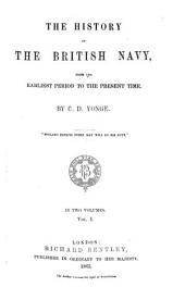 The History of the British Navy: From the Earliest Period to the Present Time : in Two Volumes, Volume 1