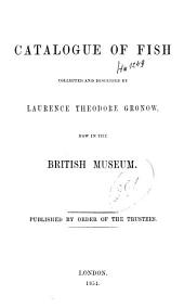 Catalogue of fish collected and described by Laurence Theodor Gronow: now in the British Museum