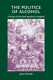 The politics of alcohol: A history of the drink question in England