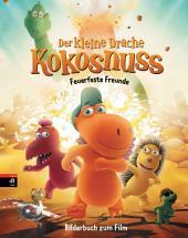 Der kleine Drache Kokosnuss - Bilderbuch zum Film: Feuerfeste Freunde