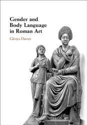 Gender And Body Language In Roman Art Book PDF
