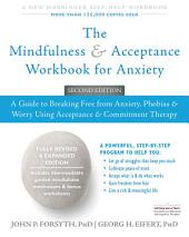 The Mindfulness and Acceptance Workbook for Anxiety: A Guide to Breaking Free from Anxiety, Phobias, and Worry Using Acceptance and Commitment Therapy, Edition 2