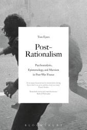 Post-Rationalism: Psychoanalysis, Epistemology, and Marxism in Post-War France