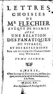Lettres choisies de m. Flechier, evêque de Nismes. Avec un relation des fanatiques du vivarez; &et des réflexions sur les différens caractères des hommes: Volume2
