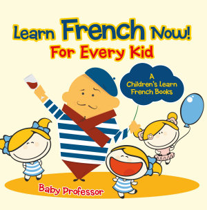Learn French Now  For Every Kid   A Children s Learn French Books