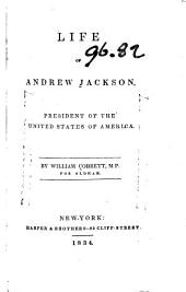 The Life of Andrew Jackson: President of the United States of America