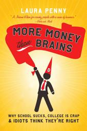 More Money Than Brains: Why School Sucks, College is Crap, & Idiot Think They're Right