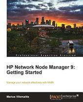 HP Network Node Manager 9: Getting Started : Manage Your Network Effectively with NNMi