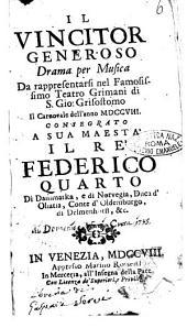 Il vincitor generoso drama per musica da rappresentarsi nel famosissimo Teatro Grimani di S. Gio. Grisostomo il Carnovale dell'anno 1708. consegrato a sua maestà il re Federico quarto di Danimarka, ... [F.B.]