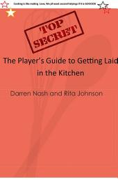 The Player's Guide to Getting Laid in the Kitchen: Top Secret