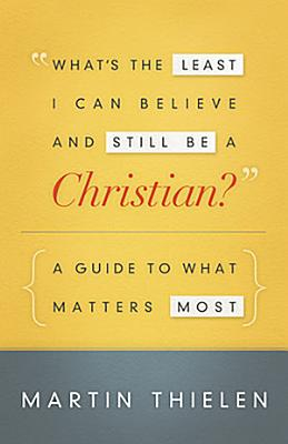 What s the Least I Can Believe and Still Be a Christian  New Edition with Study Guide PDF