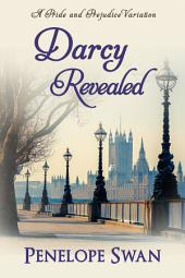 Darcy Revealed: A Pride and Prejudice Variation: a Regency romance for Jane Austen fans