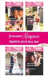 Harlequin Romance March 2016 Box Set: The Greek's Ready-Made Wife\Crown Prince's Chosen Bride\Billionaire, Boss...Bridegroom?\Married for Their Miracle Baby