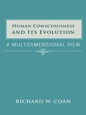 Human Consciousness and Its Evolution: A Multidimensional View