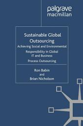 Sustainable Global Outsourcing: Achieving Social and Environmental Responsibility in Global IT and Business Process Outsourcing