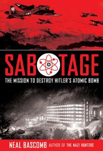 Sabotage  The Mission to Destroy Hitler s Atomic Bomb