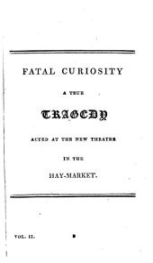 Fatal curiosity, a tragedy. Marina, a play. Elmerick; or, Justice triumphant, a tragedy. Britannia and Batavia, a masque. Arden of Feversham, a tragedy