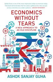 Economics without Tears: A New Approach to an Old Discipline
