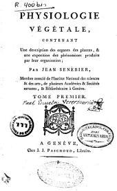 Physiologie végétale: contenant une description des organes des plantes & une exposition des phénomènes produits par leur organisation, Volume1