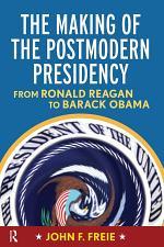 Making of the Postmodern Presidency