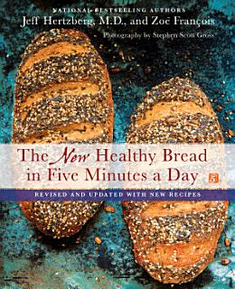 The New Healthy Bread in Five Minutes a Day Book