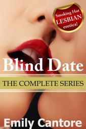 Blind Date: The Complete Series (Lesbian Erotic Romance)