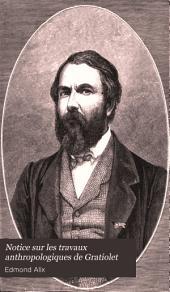 Notice sur les travaux anthropologiques de Gratiolet: Lue dans la séance solennelle du 20 juin 1867 ...