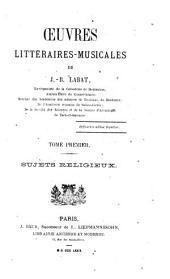 Oeuvres littéraires-musicales de J. B. Labat ...: Sujets religieux
