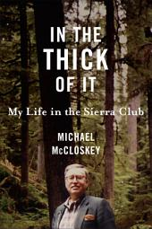 In the Thick of It: My Life in the Sierra Club