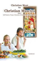 Christian Meat for Christian Muscles: Part 2 - Self Esteem, Prayer, Character, Wisdom and God's Promises