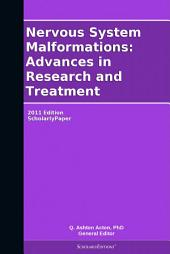 Nervous System Malformations: Advances in Research and Treatment: 2011 Edition: ScholarlyPaper